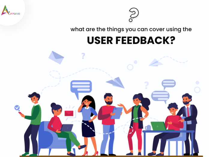 What are the Things You Can Cover Using the User Feedback-byappsinvo (1).